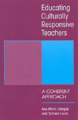 Educating Culturally Responsive Teach: A Coherent Approach  by  Ana Maria Villegas