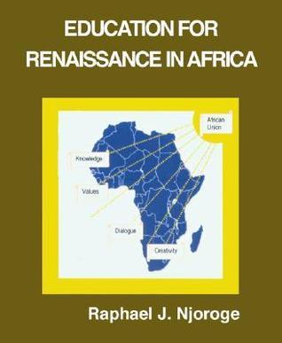 Education for Renaissance in Africa Raphael J. Njoroge