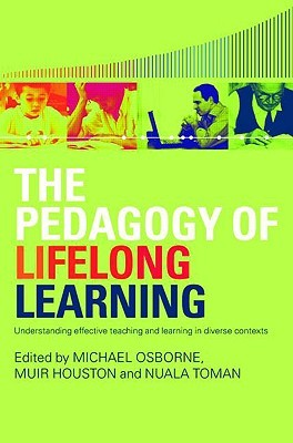 The Pedagogy Of Lifelong Learning: Understanding Effective Teaching And Learning In Diverse Contexts Michael Osborne
