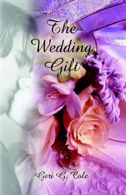 The Wedding Gift  by  Geri G. Cole