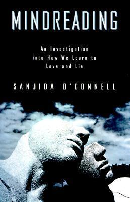 Mindreading: An Investigation into How We Learn to Love and Lie  by  Sanjida OConnell
