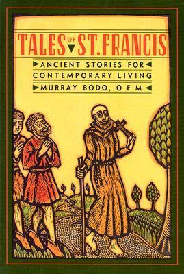 Tales Of St. Francis: Ancient Stories For Contemporary Times Murray Bodo
