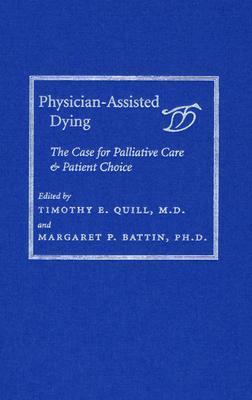 Physician Assisted Dying: The Case For Palliative Care And Patient Choice Margaret P. Battin