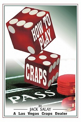 How To Play Craps  by  A Las Vegas Craps Dealer by Jack Salay
