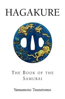 Hagakure: The Book Of The Samurai  by  Tsunetomo Yamamoto
