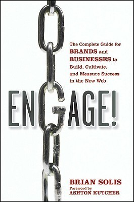 Engage! The Complete Guide For Brands And Businesses To Build, Cultivate, And Measure Success In The New Web Brian Solis