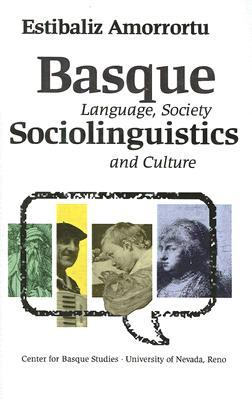 Basque Sociolinguistics: Language, Society, and Culture Estibaliz Amorrortu