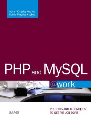 Php And Mysql @ Work: Projects You Can Use On The Job Adrian W. Kingsley-Hughes
