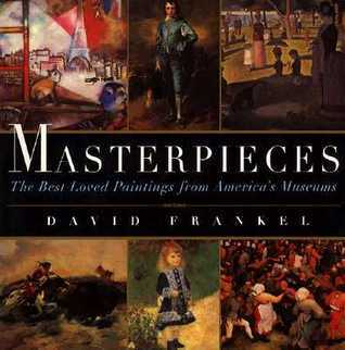 Masterpieces: The Best Loved Paintings From Americas Museums  by  David Frankel