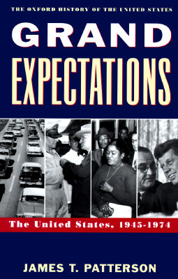Grand Expectations: The United States, 1945-1974 James T. Patterson