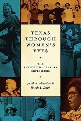 Texas Through Womens Eyes: The Twentieth-Century Experience  by  Judith N. McArthur