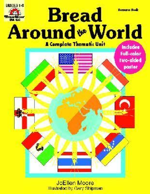 Bread Around the World: Grades 1-3 Jo Ellen Moore