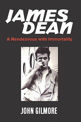 James Dean: A Rendezvous with Immortality John Gilmore