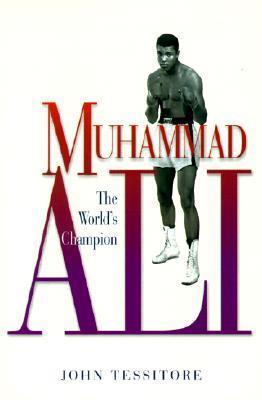 Muhammad Ali: The Worlds Champion John Tessitore