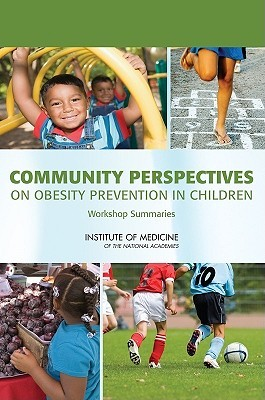 Community Perspectives on Obesity Prevention in Children: Workshop Summaries Paula Tarnapol Whitacre