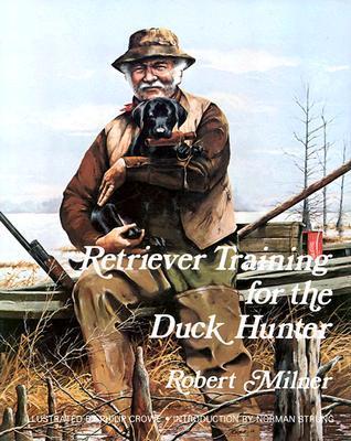 Retriever Training for the Duck Hunter  by  Robert Milner