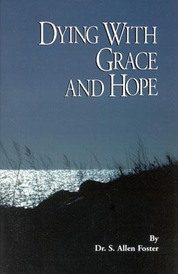 Dying with Grace and Hope S. Allen Foster