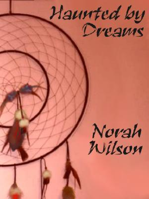 Haunted  by  Dreams by Norah Wilson