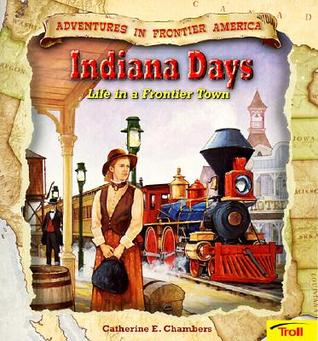 Indiana Days: Life in a Frontier Town  by  Catherine E. Chambers