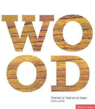 Wood: Materials for Inspirational Design  by  Chris Lefteri