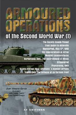 Armoured Operations Of The Second World War: Volume I  by  Juan Garcia