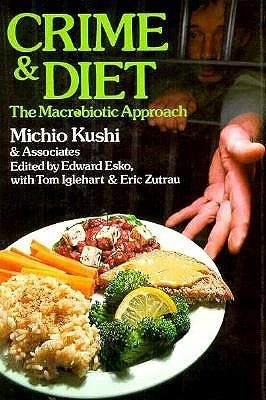 Crime and Diet: The Macrobiotic Approach Michio Kushi