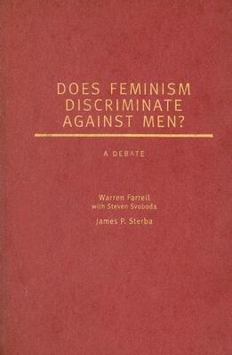 Does Feminism Discriminate Against Men?: A Debate Warren Farrell