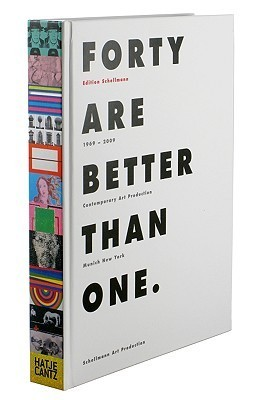 Forty Are Better Than One: Contemporary Art Production Munich New York 1969-2009  by  Jorg Schellmann