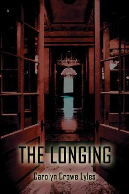 The Longing: Not All Serial Killers Are Caught.Well, Not Just Yet Carolyn Crowe Lyles