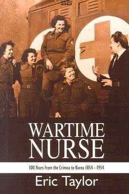 Wartime Nurse: One Hundred Years from the Crimea to Korea 1854-1954  by  Eric Taylor