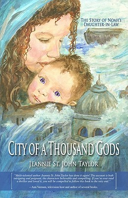 City of a Thousand Gods: The Story of Noahs Daughter-In-Law Jeannie St. John Taylor