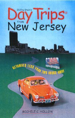 Day Trips in New Jersey: Getaways in the Garden State Michele C. Hollow