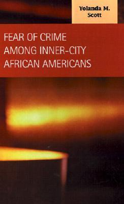 Fear of Crime Among Inner-City African Americans  by  Yolanda M. Scott