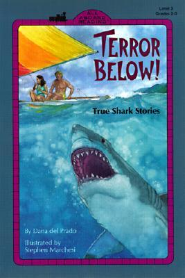 Terror Below!: True Shark Stories  by  Dana Del Prado