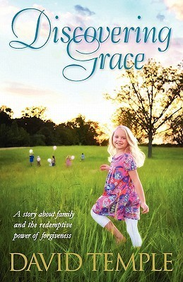 Discovering Grace: A Story about Family and the Redemptive Power of Forgiveness David Temple