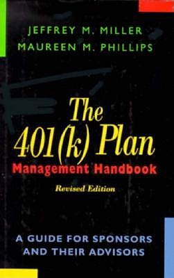The 401(K) Plan Management Handbook: A Guide For Sponsors And Their Advisors Jeffrey M. Miller