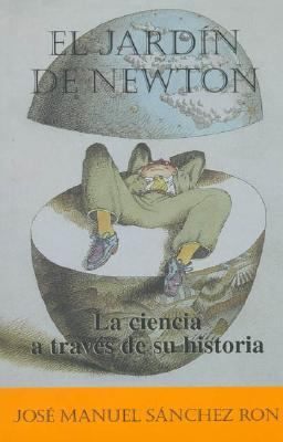 El jardín de Newton: la ciencia a través de su historia José Manuel Sánchez Ron
