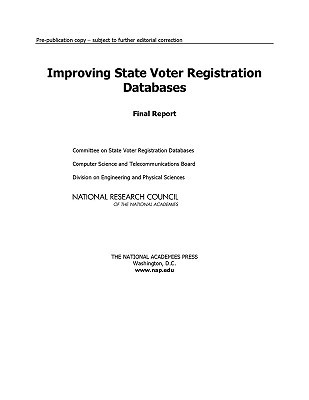 Improving State Voter Registration Databases: Final Report  by  Committee on State Voter Registration Da
