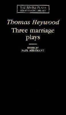 Three Marriage Plays Thomas Heywood