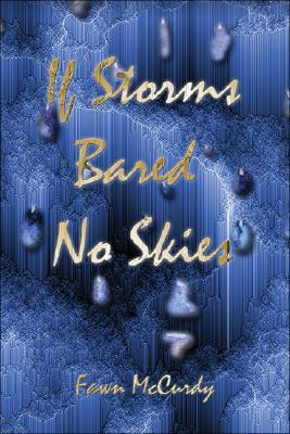 If Storms Bared No Skies  by  Fawn McCurdy