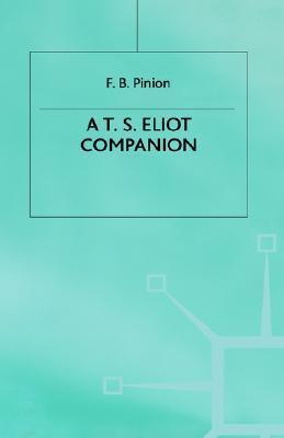 A T. S. Eliot Companion: Life And Works F.B. Pinion
