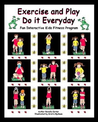 Exercise and Play: Do It Everyday  by  Ronelle Carter