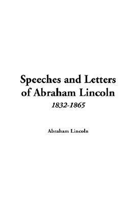 Speeches And Letters Of Abraham Lincoln, 1832 1865  by  Abraham Lincoln