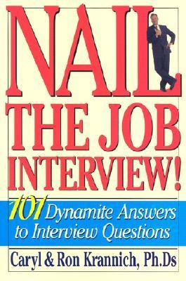 Nail the Job Interview!: 101 Dynamite Answers to Interview Questions Caryl Krannich