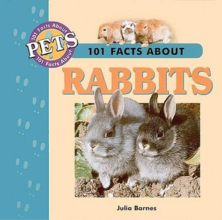 101 Facts About Pets: Rabbits  by  Julia Barnes