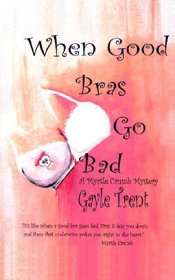 When Good Bras Go Bad (Myrtle Crumb, #2) Gayle Trent