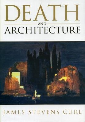 Death and Architecture: An Introduction to Funerary and Commemorative Buildings in the Western European Tradition, with Some Consideration of James Stevens Curl