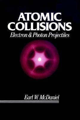 Atomic Collisions: Electron And Photon Projectiles Earl W. McDaniel