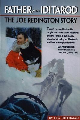 Father of the Iditarod: The Joe Redington Story  by  Lew Freedman