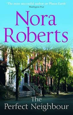 The Perfect Neighbour. Nora Roberts Nora Roberts